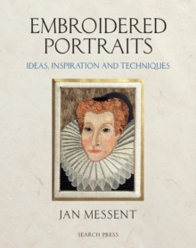 Embroidered Portraits : Ideas, Inspiration and Techniques, Hardback Book
