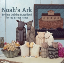 Noah's Ark : Sewing, Quilting & Applique for You & Your Home, Hardback Book