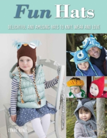 Fun Hats : Delightful & Amusing Hats to Knit, Wear & Love, Paperback Book