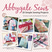Abbygale Sews : 20 Simple Sewing Projects, Paperback Book