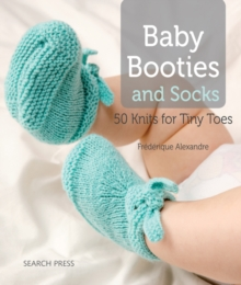 Baby Booties and Socks : 50 Knits for Tiny Toes, Paperback Book