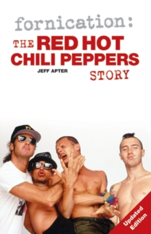 "Fornication : The ""Red Hot Chili Peppers"" Story, Paperback Book"