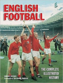 English Football : The Complete Illustrated History, Hardback Book