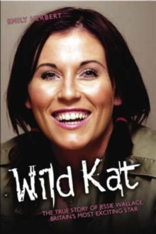 Wild Kat : The Biography of Jessie Wallace, Hardback Book