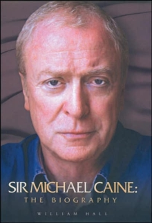 Sir Michael Caine : The Biography, Hardback Book