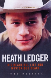 Heath Ledger : His Beautiful Life and Mysterious Death, Paperback Book