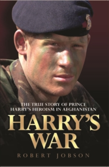 Harry's War : the True Story of Prince Harry's Heroism in Afghanistan, Paperback Book