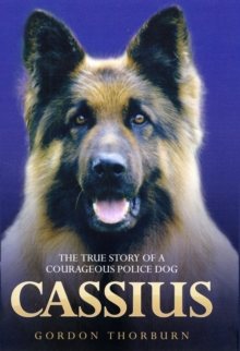 Cassius : The True Story of a Courageous Police Dog, Hardback Book