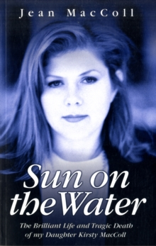Sun on the Water : The Brilliant Life and Tragic Death of My Daughter Kirsty MacColl, Paperback Book