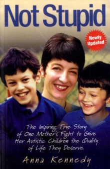 Not Stupid : The Inspiring True Story of One Mother's Fight to Give Her Autistic Children the Quality of Life They Deserve, Paperback Book