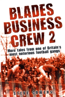 Blades Business Crew 2 : More Tales from One of Britain's Most Notorious Football Gangs, Paperback Book