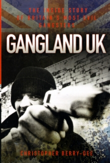 Gangland UK : The Inside Story of Britain's Most Evil Gangsters, Paperback Book