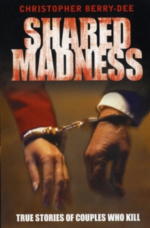 Shared Madness : True Stories of Couples Who Kill, Paperback Book