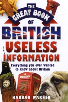 The Great Book of British Useless Information : Everything You Ever Wanted to Know About Britain, Hardback Book