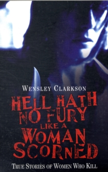 Hell Hath No Fury Like a Woman Scorned : True Stories of Women Who Kill, Paperback Book