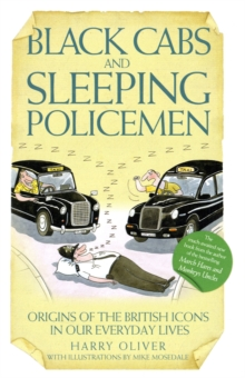 Black Cabs and Sleeping Policeman : Origins of the British Icons in Our Everyday Lives, Hardback Book