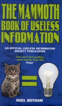 The Mammoth Book of Useless Information : An Official Useless Information Society Publication, Hardback Book