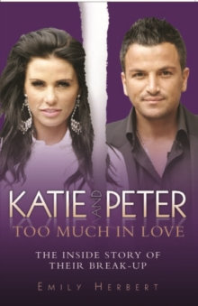 Katie and Peter - Too Much in Love : The Inside Story of Their Break-up, Paperback Book