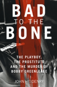 Bad to the Bone : The Playboy, the Prostitute and the Murder of Bobby Greenlease, Paperback Book