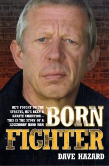 Born Fighter : He's Fought on the Streets, He's Been a Karate Champion - This is the Story of a Legendary Hard Man, Paperback / softback Book