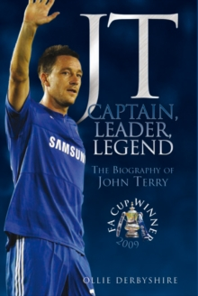 JT - Captain, Leader, Legend : The Biography of John Terry, Hardback Book