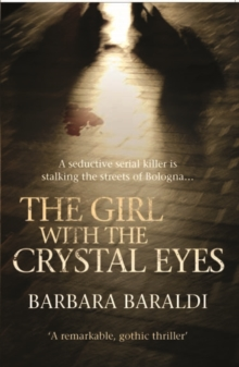 Girl with the Crystal Eyes : A Seductive Serial Killer is Stalking the Streets of Bologna..., Paperback Book