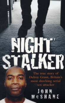 Night Stalker : The True Story of Delroy Grant, Britain's Most Shocking Serial Sex Attacker, Paperback Book