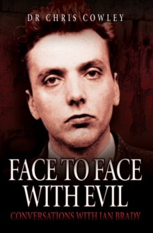 Face to Face with Evil : Conversations with Ian Brady, Paperback / softback Book