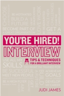 You're Hired! Interview : Tips and Techniques for a Brilliant Interview, Paperback Book