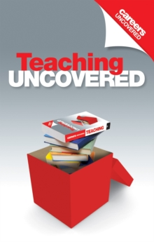 Careers Uncovered: Teaching : The Best Career Guide to Getting a Job in Teaching, Paperback Book