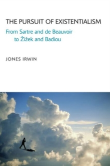 The Pursuit of Existentialism : From Sartre and De Beauvoir to Zizek and Badiou, Hardback Book