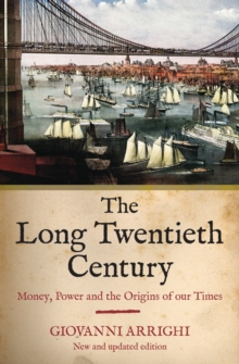 The Long Twentieth Century : Money, Power and the Origins of Our Time, Paperback Book