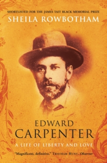 Edward Carpenter : A Life of Liberty and Love
