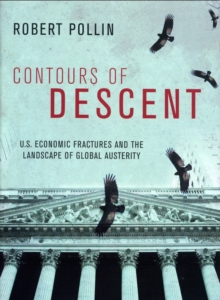 Contours of Descent : U.S. Economic Fractures and the Landscape of Global Austerity, Paperback / softback Book