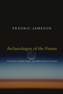 Archaeologies of the Future : The Desire Called Utopia and Other Science Fictions, Paperback Book