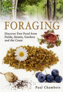 Foraging : Discover Free Food from Fields, Streets, Gardens and the Coast, Paperback Book