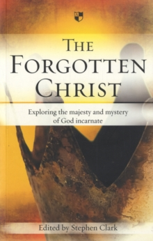 The Forgotten Christ : Exploring the Majesty and Mystery of God Incarnate, Paperback / softback Book