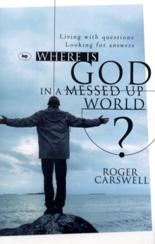 Where is God in a Messed-up World? : Living with Questions Looking for Answers, Paperback / softback Book