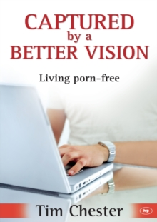 Captured by a Better Vision : Living Porn-free, Paperback Book