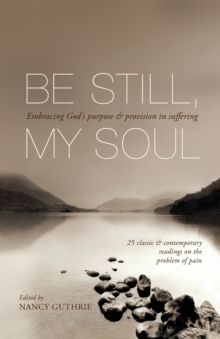 Be Still, My Soul : Embracing God's Purpose and Provision in Suffering, Paperback / softback Book