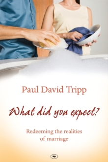 What Did You Expect? : Redeeming the Realities of Marriage, Paperback Book