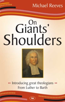 On Giants' Shoulders : Introducing Great Theologians - From Luther To Barth, Paperback / softback Book