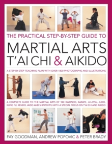 The Practical Step-by-step Guide to Martial Arts, T'ai Chi & Aikido : A Step-by-step Teaching Plan, Paperback Book