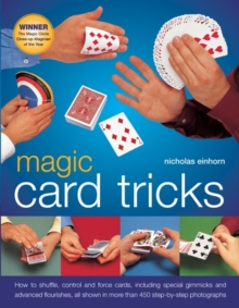 Magic Card Tricks : How to Shuffle, Control and Force Cards, Including Special Gimmicks and Advanced Flourishes, Paperback Book