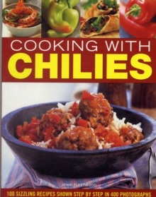 Cooking with Chilies : 100 Sizzling Recipes Shown Step by Step, Paperback Book