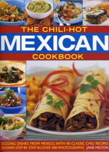The Chili-hot Mexican Cookbook : Sizzling Dishes from Mexico, with 90 Classic Chili Recipes, Paperback Book