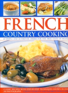 French Country Cooking : Simple and Authentic Dishes for the True Taste of France, Paperback Book