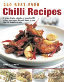 240 Best-Ever Chilli Recipes : A Tongue-tingling Collection of Fantastic Chilli Recipes from Around the World, Shown in More Than 245 Fiery Photographs, Paperback Book