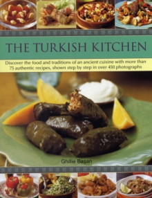 The Turkish Kitchen : Discover the Food and Traditions of an Ancient Cuisine with More Than 75 Authentic Recipes, Shown Step by Step in Over 450 Photographs, Paperback Book