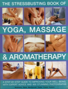 The Stressbusting Book of Yoga, Massage and Aromatherapy, Paperback Book